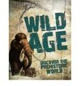 Wild Age: Discover the Prehistoric World (Hardback) - Common