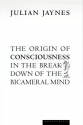 The Origin of Consciouness in the Breakdown of the Bicameral Mind
