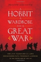 A Hobbit, a Wardrobe, and a Great War: How J.R.R. Tolkien and C.S. Lewis Rediscovered Faith, Friendship, and Heroism in the Cataclysm of 1914-1918