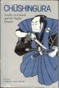 Chushingura: Studies in Kabuki and Pupp...