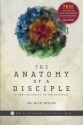 The Anatomy of a Disciple: So Many Believers. So Few Disciples. (The Anatomy of a Disciple Series)