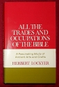 All the Trades and Occupations of the Bible - A Fascinating Study of Ancient Arts and Crafts