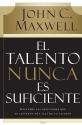 El talento nunca es suficiente: Descubre las elecciones que te llevarán más allá de tu talento (Spanish Edition)