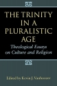 The Trinity in a Pluralistic Age: Theological Essays on Culture and Religion