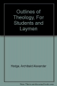 Outlines of Theology, For Students and Laymen