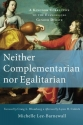 Neither Complementarian nor Egalitarian...