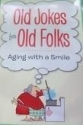 Old Jokes for Old Folks - Aging With a Smile