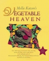 Mollie Katzen's Vegetable Heaven: Over 200 Recipes for Uncommon Soups, Tasty Bites, Side Dishes, and Too Many Desserts
