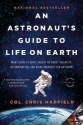 An Astronaut's Guide to Life on Earth : What Going to Space Taught Me about Ingenuity, Determination, and Being Prepared for Anything (Paperback)--by Chris Hadfield [2015 Edition] ISBN: 9780316253031