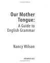 Our Mother Tongue: A Guide to English G...