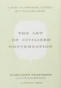 The Art of Civilized Conversation: A Guide to Expressing Yourself With Style and Grace