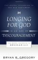 Longing for God in an Age of Discouragement: The Gospel According to Zechariah (Gospel According to the Old Testament)