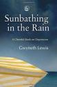 Sunbathing in the Rain: A Cheerful Book...