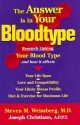 The Answer Is in Your Bloodtype: Research Linking Your Blood Type and How It Affects Your Life Span, Love and Compatibility, Your Likely Illness Profile, Diet & Exercise for Maximum