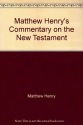 Matthew Henry's Commentary on the New Testament (10 volume)