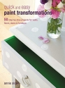 Quick and Easy Paint Transformations: 50 step-by-step projects for walls, floors, stairs & furniture