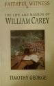 Faithful Witness: The Life & Mission of William Carey