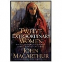 Twelve Extraordinary Women by John MacArthur (Paperback)