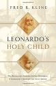 Leonardo's Holy Child: The Discovery of a Leonardo Da Vinci Masterpiece: A Connoiseur's Search for Lost Art in America