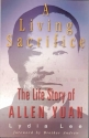 A Living Sacrifice : The Biography of Allen Yuan