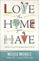 Love the Home You Have: Simple Ways to...Embrace Your Style *Get Organized *Delight in Where You Are