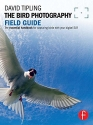 The Bird Photography Field Guide: The essential handbook for capturing birds with your digital SLR (The Field Guide Series)