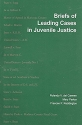 Briefs of Leading Cases in Juvenile Jus...