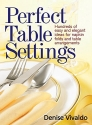 Perfect Table Settings: Hundreds of Easy and Elegant Ideas for Napkin Folds and Table Arrangements