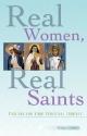 Real Women, Real Saints: Friends for Yo...