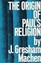 THE ORIGIN OF PAUL'S RELIGIONS