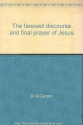 The Farewell Discourse and Final Prayer of Jesus: An Exposition of John 14-17