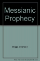 Messianic Prophecy: The Prediction of the Fulfillment of Redemption Through the Messiah