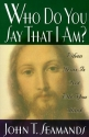 Who Do You Say That I Am?: When Jesus Is Not Who You Think