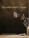 The Wabi-Sabi House: The Japanese Art of Imperfect Beauty
