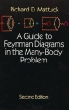 A Guide to Feynman Diagrams in the Many-Body Problem: Second Edition (Dover Books on Physics)