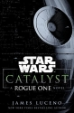 Catalyst (Star Wars): A Rogue One Novel...