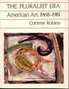 The Pluralist Era: American Art, 1968-1981 (Icon Editions)