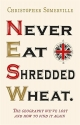 Never Eat Shredded Wheat: The Geography We've Lost and How to Find it Again