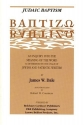 Judaic Baptism: Baptizo : An Inquiry into the Meaning of the Word As Determined by the Usage of Jewish and Patristic Writers (v. 2)