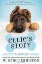 Ellie's Story: A Dog's Purpose Novel