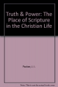 Truth & Power: The Place of Scripture in the Christian Life by J. I. Packer (1996-09-03)