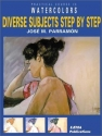 Diverse Subjects Step by Step (Practical Course in Watercolors)