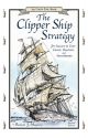 The Clipper Ship Strategy: For Success ...