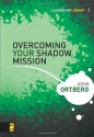 Overcoming Your Shadow Mission (Leadership Library)