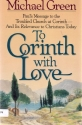 To Corinth with Love: Paul's Message to the Troubled Church at Corinth and Its Relevance to Christians Today