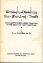 Wrongly Dividing the Word of Truth: Ultra-Dispensationalism Examined in the Light of Holy Scripture