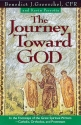 The Journey Toward God: In the Footsteps of the Great Spiritual Writers - Catholic, Protestant, and Orthodox