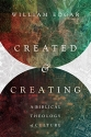 Created and Creating: A Biblical Theolo...