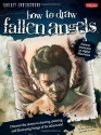How to Draw Fallen Angels: Discover the secrets to drawing, painting, and illustrating beings of the otherworld (Fantasy Underground)