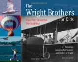 The Wright Brothers for Kids: How They Invented the Airplane, 21 Activities Exploring the Science and History of Flight (For Kids series)